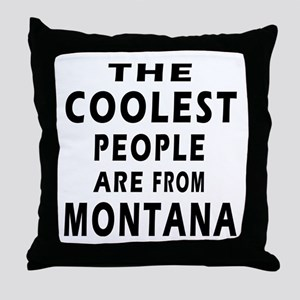 The Coolest People Are From Montana Throw Pillow