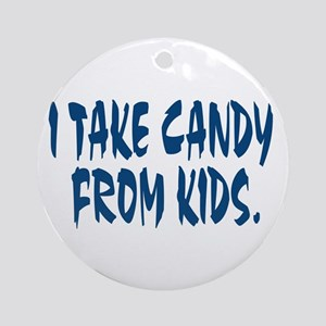 I Take Candy Ornament (Round)