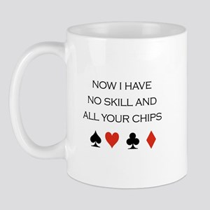 Now i have no skill and all your chips / Poker Mug
