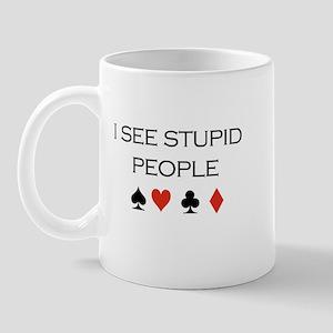 I see stupid people / Poker Mug
