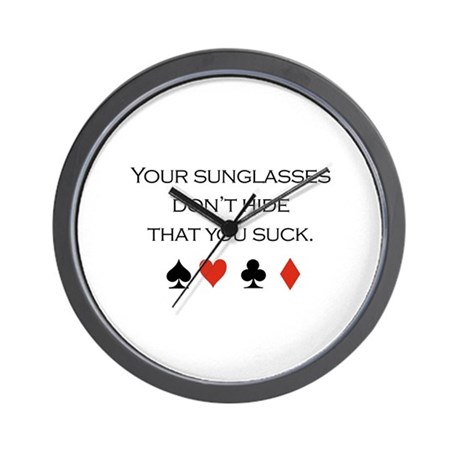 Your sunglasses don't hide that you suck / Poker W