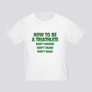 How To Be A Triathlete Toddler T-Shirt