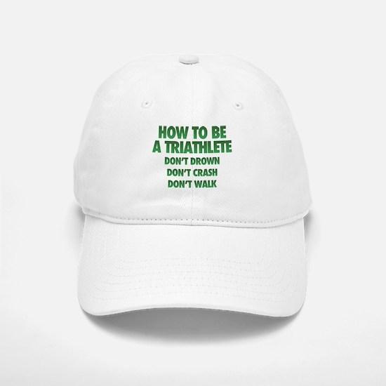 How To Be A Triathlete Baseball Baseball Cap