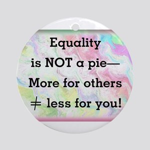 Equality is not a pie Round Ornament