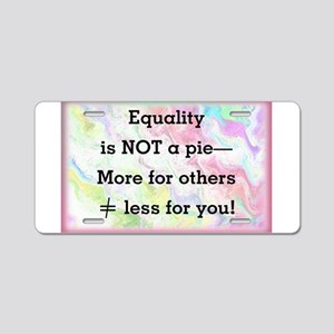 Equality is not a pie Aluminum License Plate