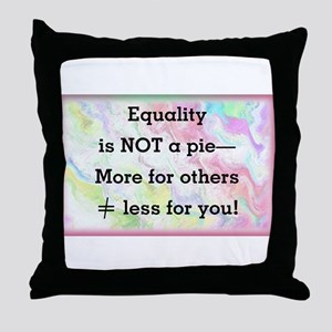 Equality is not a pie Throw Pillow
