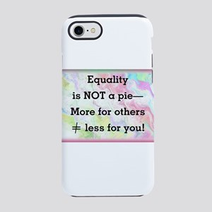 Equality is not a pie iPhone 7 Tough Case