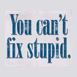 You Can't Fix Stupid Throw Blanket