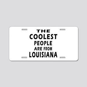 The Coolest People Are From Louisiana Aluminum Lic