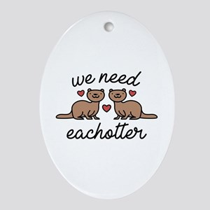 We Need Eachotter Ornament (Oval)