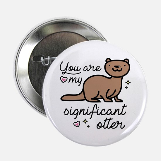 """You Are My Significant Otter 2.25"""" Button"""