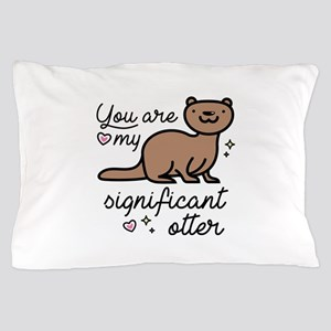 You Are My Significant Otter Pillow Case
