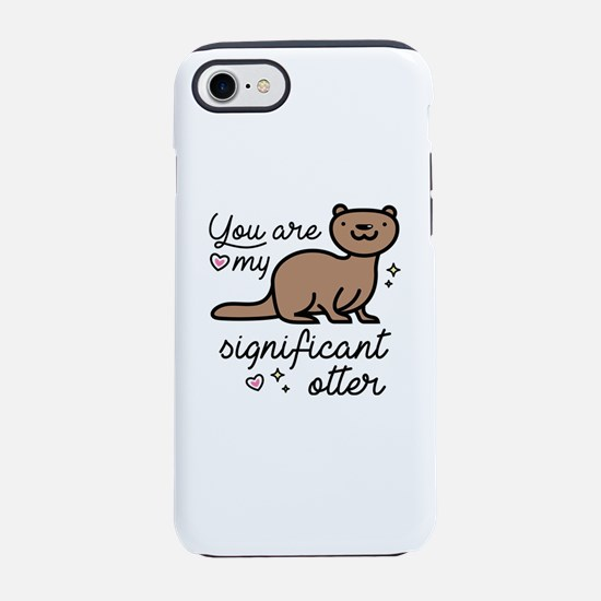 You Are My Significant Otter iPhone 7 Tough Case