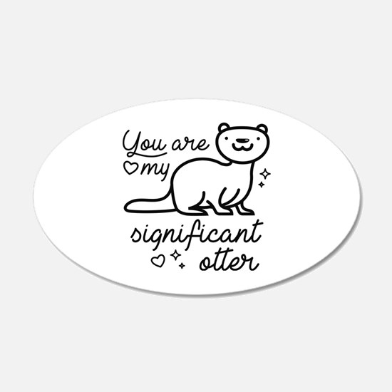 You Are My Significant Otter 22x14 Oval Wall Peel