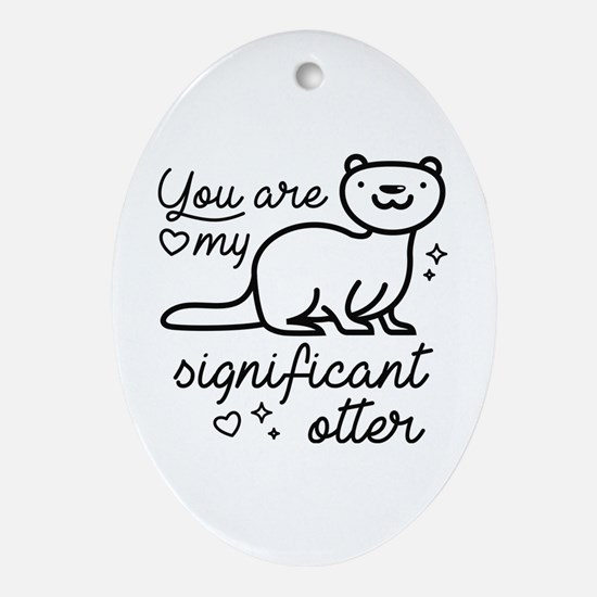 You Are My Significant Otter Ornament (Oval)