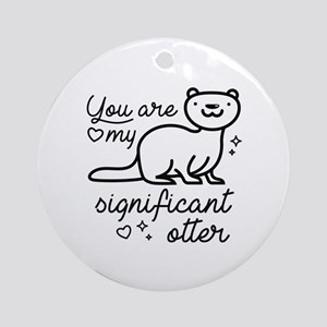You Are My Significant Otter Ornament (Round)