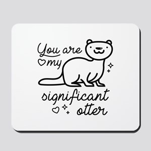 You Are My Significant Otter Mousepad