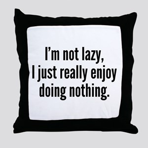 I'm Not Lazy, I Just Really Enjoy Doing Nothing. T