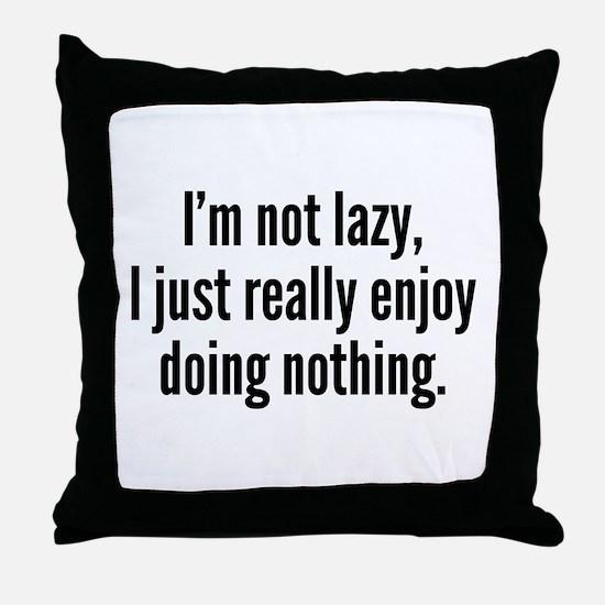 I'm Not Lazy, I Just Really Enjoy Doing Nothing. T