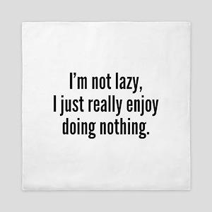 I'm Not Lazy, I Just Really Enjoy Doing Nothing. Q