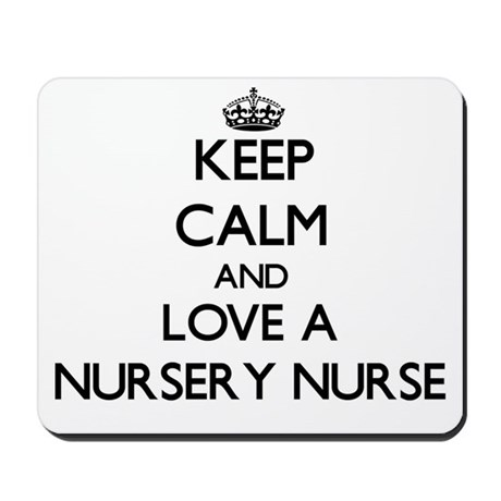 Keep Calm and Love a Nursery Nurse Mousepad