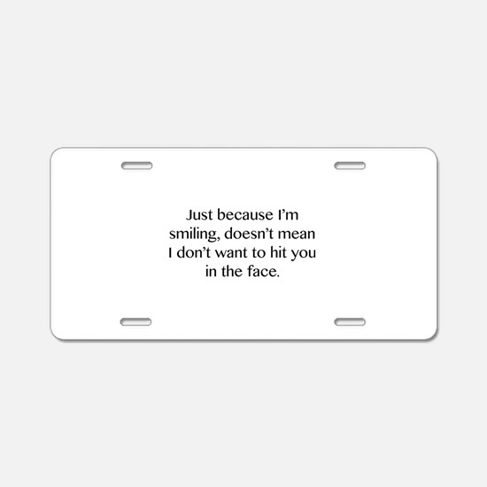 Just Because I'm Smiling Aluminum License Plate