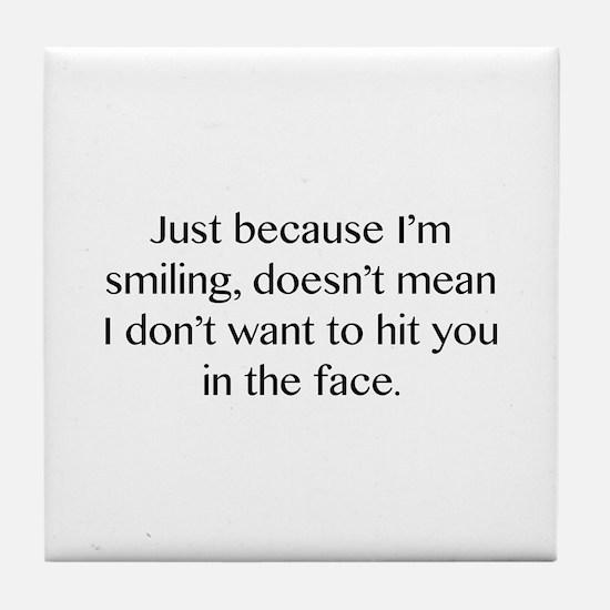 Just Because I'm Smiling Tile Coaster