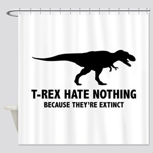 T-REX HATE NOTHING Shower Curtain