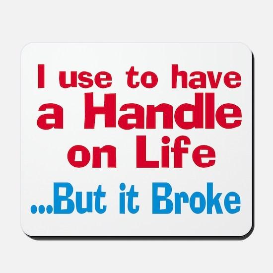 Handle on Life Mousepad
