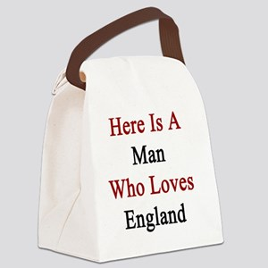 Here Is A Man Who Loves England Canvas Lunch Bag