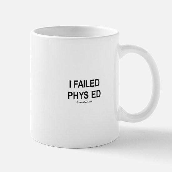 I failed phys ed / Gym humor Mug