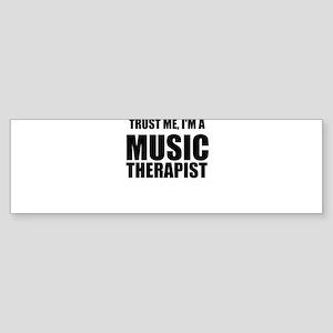 Trust Me, Im A Music Therapist Bumper Sticker