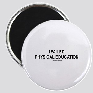 I failed physical education / Gym humor Magnet