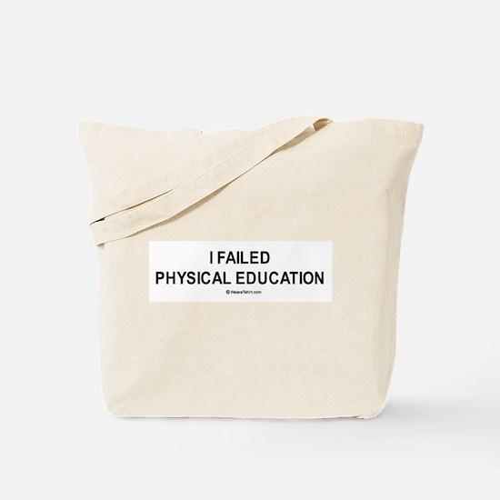 I failed physical education / Gym humor Tote Bag