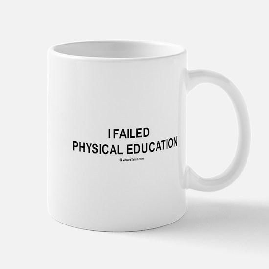 I failed physical education / Gym humor Mug