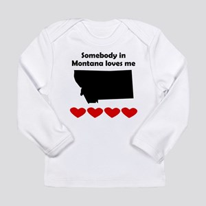 Somebody in Montana Loves Me Long Sleeve T-Shirt