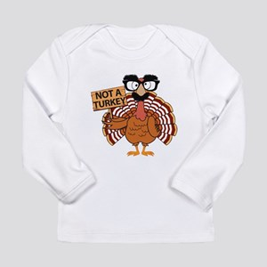 Funny Thanksgiving Turkey - Not a Turkey Long Slee