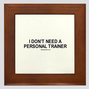I don't need a personal trainer / Gym humor Framed