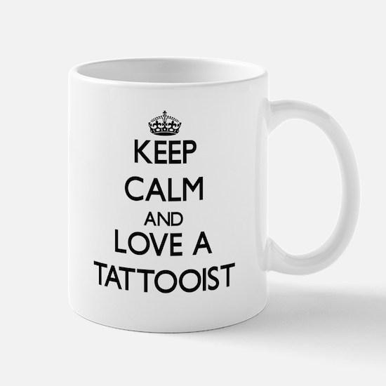 Keep Calm and Love a Tattooist Mugs