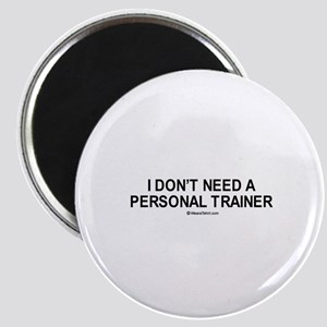 I don't need a personal trainer / Gym humor Magnet