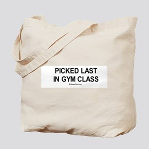 Picked last in gym class  Tote Bag