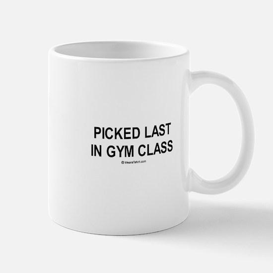 Picked last in gym class  Mug