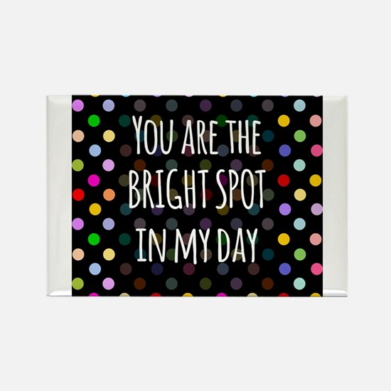 You are the Bright Spot in my day Magnets