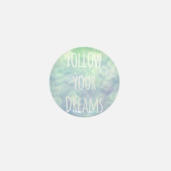 Follow your Dreams Mini Button