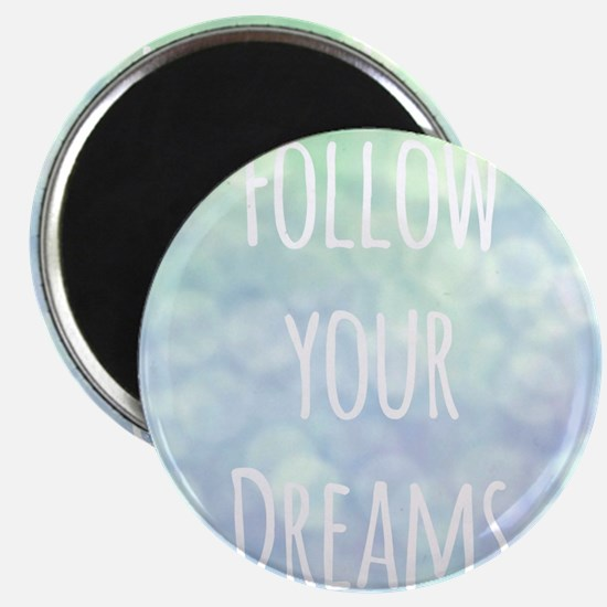Follow your Dreams Magnets