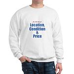 Location, Condition and Price Sweatshirt
