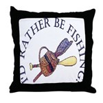 I'd Rather Be Fishing! Throw Pillow
