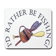 I'd Rather Be Fishing! Mousepad