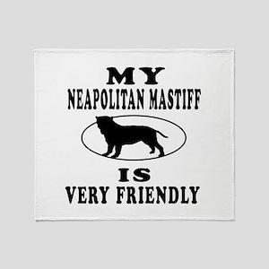 My Neapolitan Mastiff Is Very Friendly Throw Blank