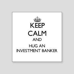 Keep Calm and Hug an Investment Banker Sticker